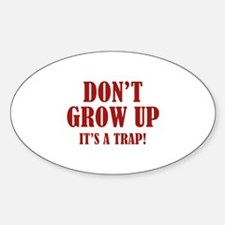 Don't Grow Up. It's A Trap. Decal