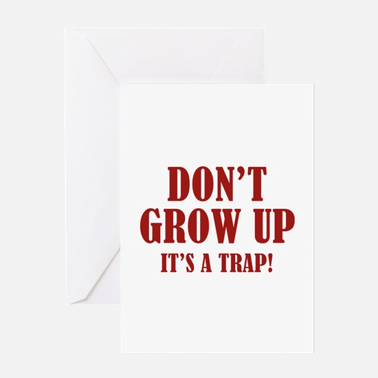 Don't Grow Up. It's A Trap. Greeting Card