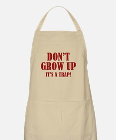 Don't Grow Up. It's A Trap. Apron