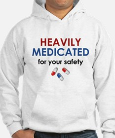 Heavily Medicated For Your Safety Hoodie