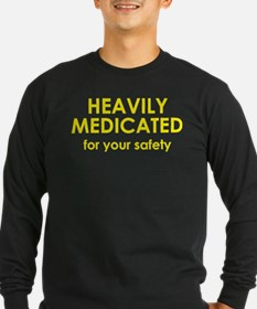 Heavily Medicated For Your Safety T