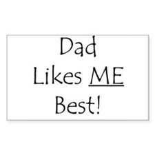Dad Likes ME Best! Rectangle Decal