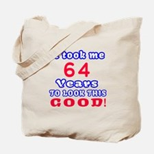 It Took Me 64 Years To Look This Good ! Tote Bag