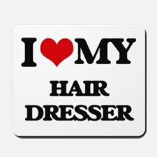 I love my Hair Dresser Mousepad