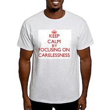 Carelessness T-Shirt