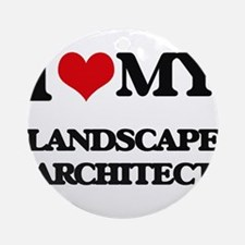 I love my Landscape Architect Ornament (Round)