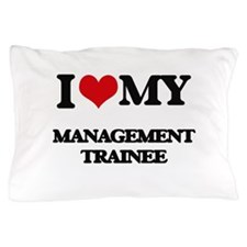 I love my Management Trainee Pillow Case