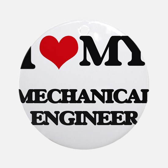 I love my Mechanical Engineer Ornament (Round)