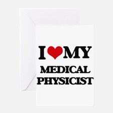 I love my Medical Physicist Greeting Cards