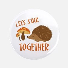 """Let's Stick Together 3.5"""" Button"""