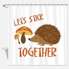 Let's Stick Together Shower Curtain