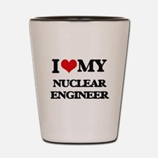 I love my Nuclear Engineer Shot Glass