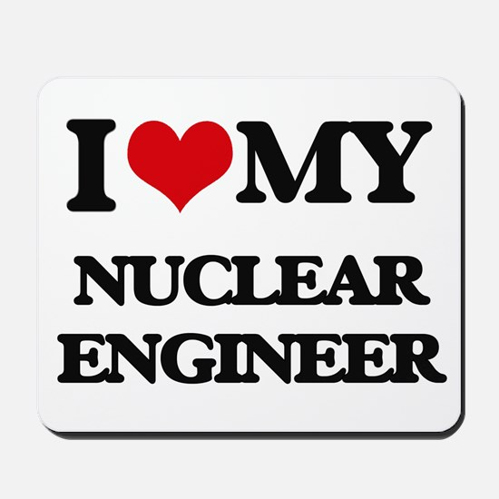 I love my Nuclear Engineer Mousepad