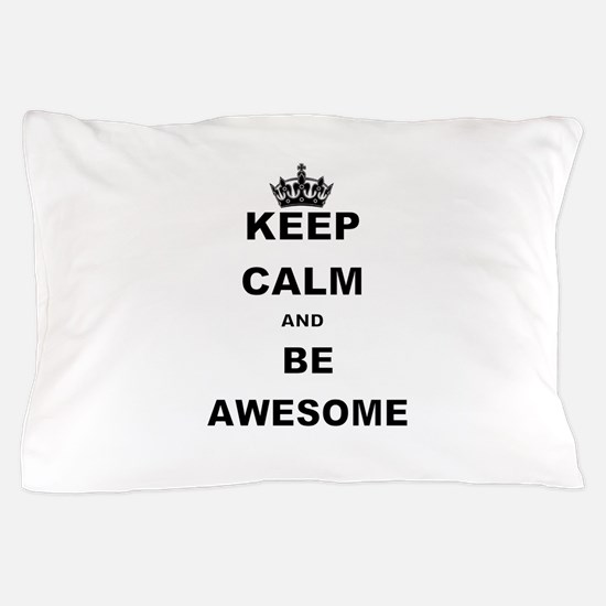 KEEP CALM AND BE AWESOME Pillow Case