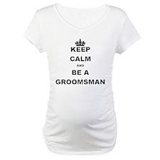 KEEP CALM AND BE A GROOMSMAN Shirt