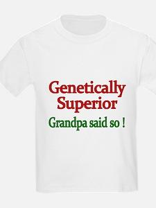 Genetically Superior. Grandpa Said So! T-Shirt