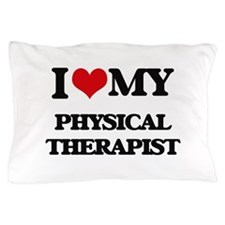 I love my Physical Therapist Pillow Case