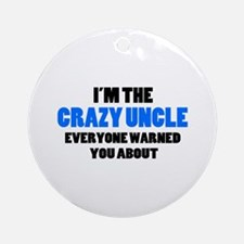 Crazy Uncle You Were Warned About Ornament (Round)