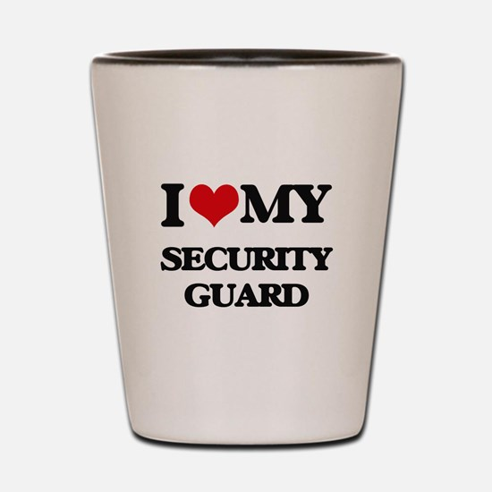 I love my Security Guard Shot Glass