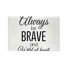 Always Be Brave and Wild at Heart Magnets