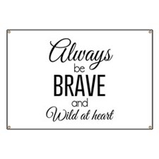 Always Be Brave and Wild at Heart Banner
