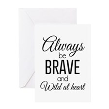 Always Be Brave and Wild at Heart Greeting Cards
