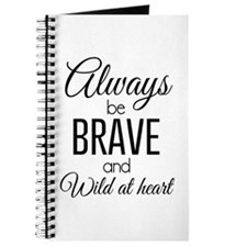 Always Be Brave and Wild at Heart Journal