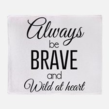 Always Be Brave and Wild at Heart Throw Blanket