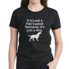 If Its Not A Flat Coated Retriever T-Shirt
