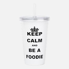 KEEP CALM AND BE A FOODIE Acrylic Double-wall Tumb