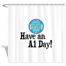Have an A1 Day! Shower Curtain