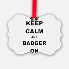 KEEP CALM AND BADGER ON Ornament