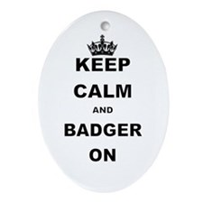 KEEP CALM AND BADGER ON Ornament (Oval)