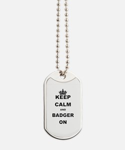 KEEP CALM AND BADGER ON Dog Tags