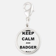 KEEP CALM AND BADGER ON Charms