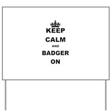 KEEP CALM AND BADGER ON Yard Sign