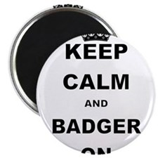 KEEP CALM AND BADGER ON Magnets