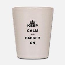 KEEP CALM AND BADGER ON Shot Glass