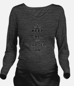 KEEP CALM AND BADGER ON Long Sleeve Maternity T-Sh