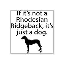 If Its Not A Rhodesian Ridgeback Sticker