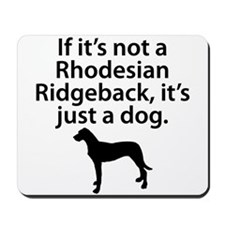 If Its Not A Rhodesian Ridgeback Mousepad