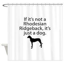If Its Not A Rhodesian Ridgeback Shower Curtain