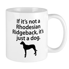 If Its Not A Rhodesian Ridgeback Mugs