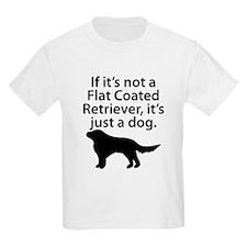 If Its Not A Flat Coated Retriever T-Shirt