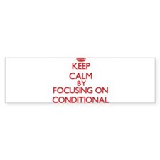 Conditional Bumper Bumper Sticker