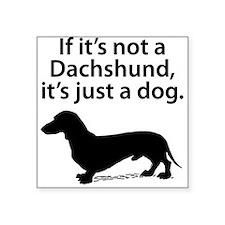 If Its Not A Dachshund Sticker