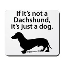 If Its Not A Dachshund Mousepad