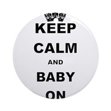KEEP CALM AND BABY ON Ornament (Round)