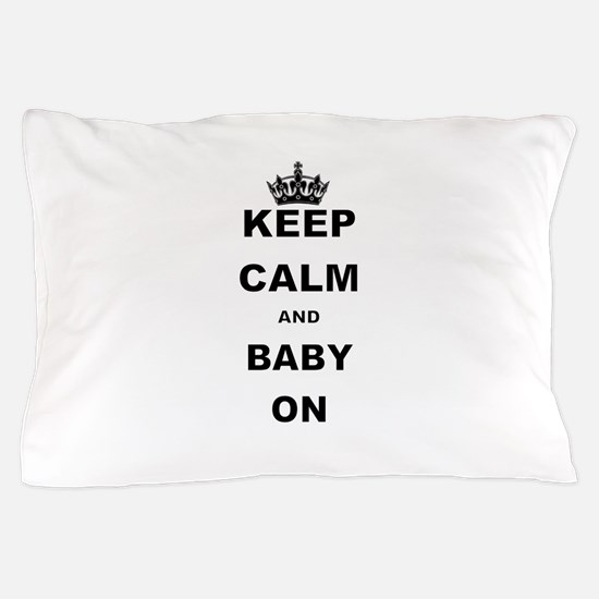 KEEP CALM AND BABY ON Pillow Case