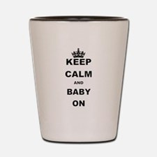 KEEP CALM AND BABY ON Shot Glass